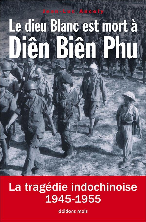LE DIEU BLANC EST MORT A DIEN BIEN PHU - LA TRAGEDIE INDOCHINOISE 1945-1955