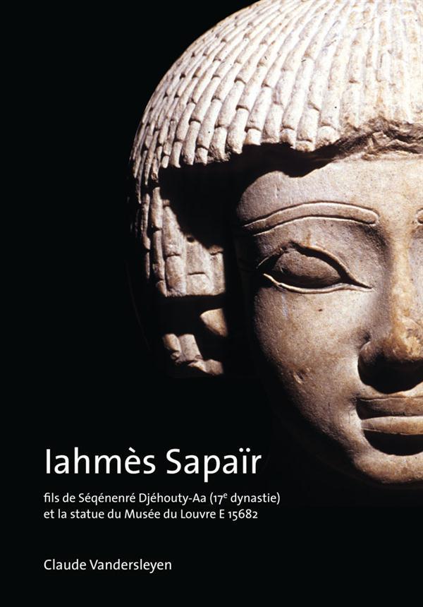 IAHMES SAPAIR, FILS DE SEQENENRE DJEHOUTY-AA (17E DYNASTIE) ET LA STATUE DU MUSEE DU LOUVRE E15682