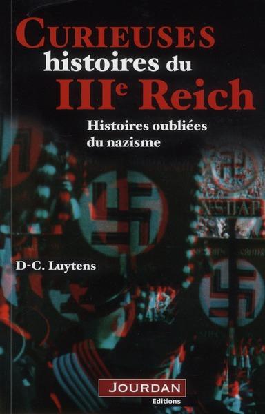 CURIEUSES HISTOIRES DU IIIE REICH - HISTOIRES OUBLIEES DU NAZISME