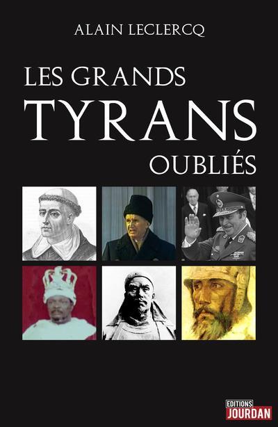 LES GRANDS TYRANS OUBLIES DE L'HISTOIRE