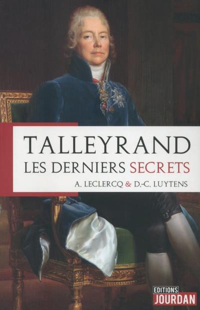 TALLEYRAND - LES DERNIERS SECRETS