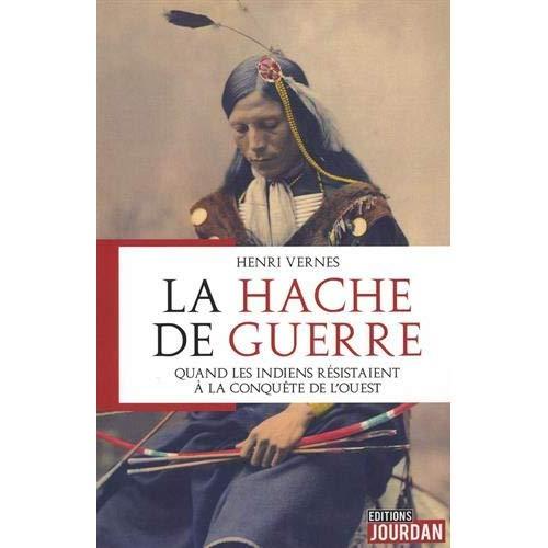 LA HACHE DE GUERRE - QUAND LES INDIENS RESISTAIENT A LA CONQUETE DE L'OUEST