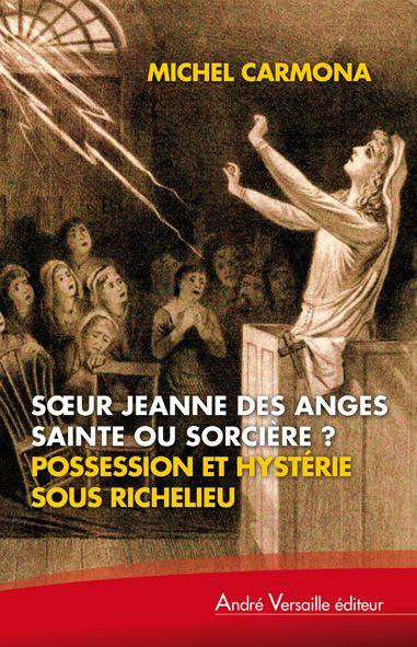 S UR JEANNE DES ANGES DIABOLIQUE OU SAINTE AU TEMPS DE RICHELIEU