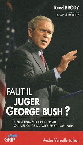 FAUT IL JUGER GEORGES BUSH PLEIN FEUX SUR UN RAPPORT QUI DENONCE LA TORTURE ET L IMPUNITE