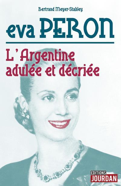 EVA PERON : L'ARGENTINE ADULEE ET DECRIEE