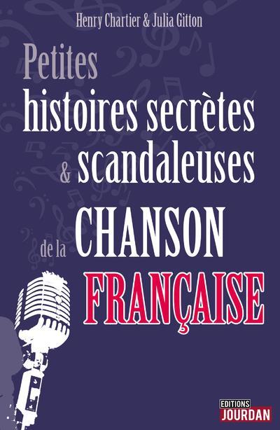 PETITES HISTOIRES SECRETES ET SCANDALEUSES DE LA CHANSON FRANCAISE