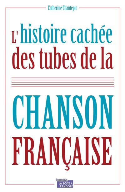 L'HISTOIRE CACHEE DES TUBES DE LA CHANSON FRANCAISE