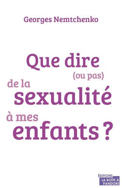 QUE DIRE (OU PAS) DE LA SEXUALITE A MES ENFANTS