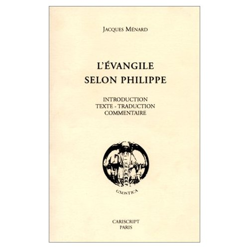L'EVANGILE SELON PHILIPPE. INTRODUCTION, TEXTE-TRADUCTION, COMMENTAIRE