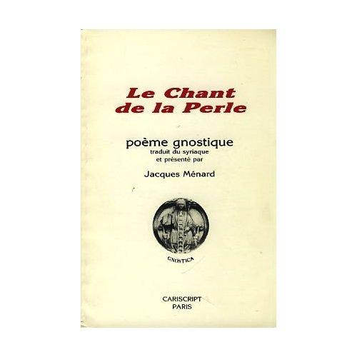 LE CHANT DE LA PERLE. POEME GNOSTIQUE, TRADUIT DU SYRIAQUE