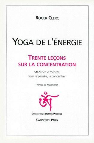 YOGA DE L ENERGIE, TRENTE LECONS SUR LA CONCENTRATION