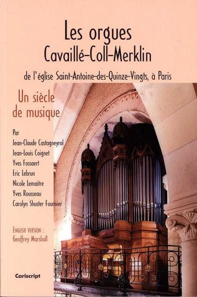 LES ORGUES CAVAILLE-COLL-MERKLIN DE L EGLISE SAINT-ANTOINE DES QUINZE-VINGTS A PARIS. UN SIECLE DE M