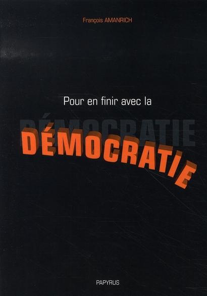 POUR EN FINIR AVEC LA DEMOCRATIE