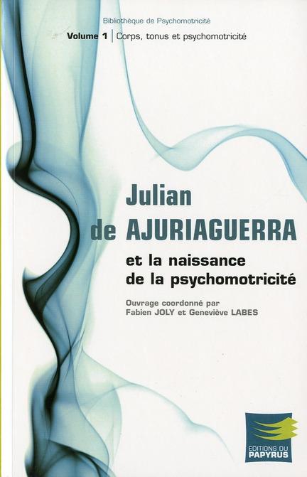 JULIAN DE AJURIAGUERRA ET LA NAISSANCE DE LA PSYCHOMOTRICITE