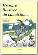 HISTOIRE ILLUSTREE DU CAOUTCHOUC