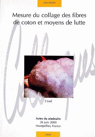 MESURE DU COLLAGE DES FIBRES DE COTON ET MOYENS DE LUTTE - ACTES DU SEMINAIRE 26 JUIN 2000 - MONTPEL