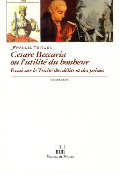"""BECCARIA OU L'UTILITE DU BONHEUR ESSAI SUR LE """"TRAITE DES DELITS ET DES PEINES"""", 1764"""