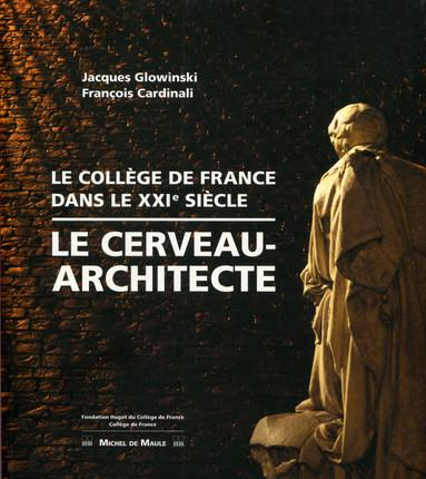 LE COLLEGE DE FRANCE DANS LE XXIE SIECLE LE CERVEAU ET L ARCHITECTE