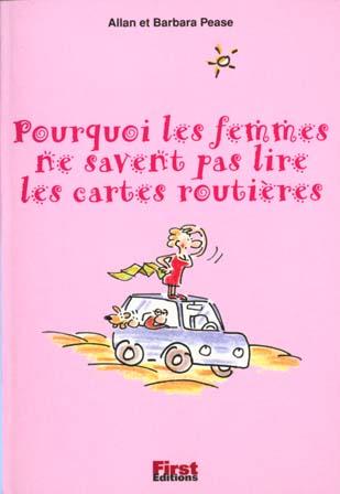 POURQUOI LES FEMMES NE SAVENT PAS LIRE LES CARTES ROUTIERES ? (PETIT LIVRE)