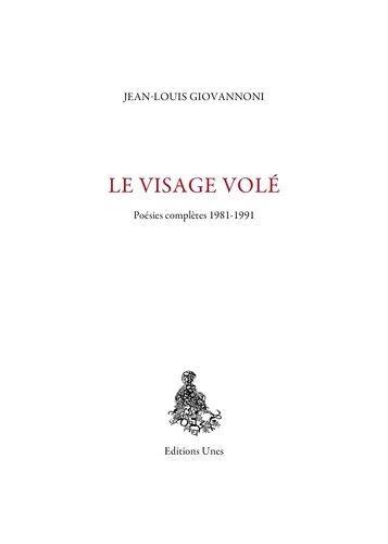 LE VISAGE VOLE : POESIES COMPLETES 1981-1991