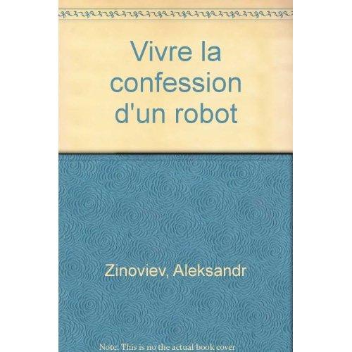 VIVRE LA CONFESSION D'UN ROBOT