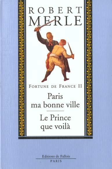 FORTUNE DE FRANCE TOME 2 - PARIS MA BONNE VILLE - LE PRINCE QUE VOILA