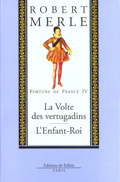 FORTUNE DE FRANCE TOME 4 - LA VOLTE DES VERTUGADINS - L'ENFANT ROI