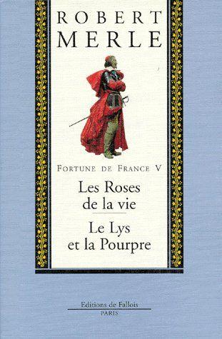FORTUNE DE FRANCE TOME 5 - LES ROSES DE LA VIE - LE LYS ET LA POURPRE