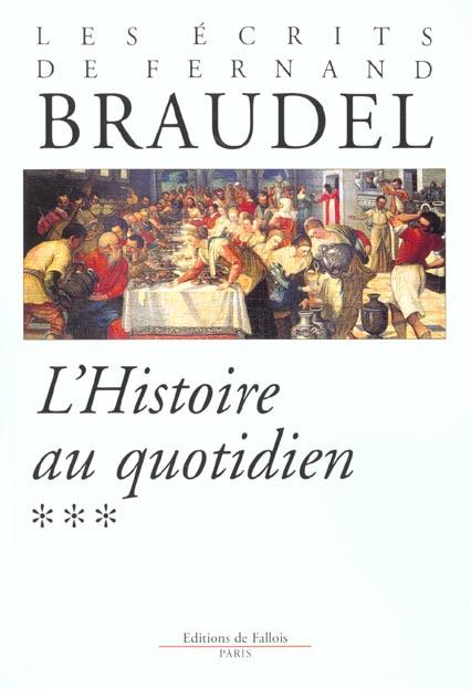 LES ECRITS DE FERNAND BRAUDEL - L'HISTOIRE AU QUOTIDIEN