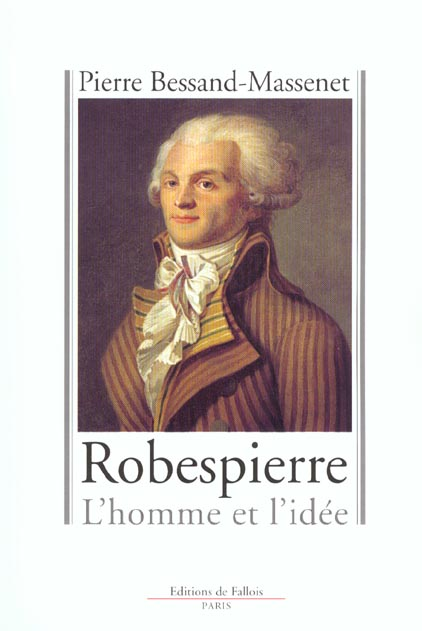 ROBESPIERRE - L'HOMME ET L'IDEE
