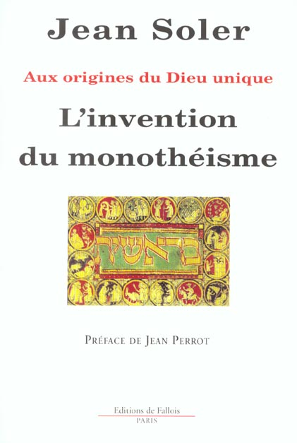 L'INVENTION DU MONOTHEISME - AUX ORIGINES DU DIEU UNIQUE