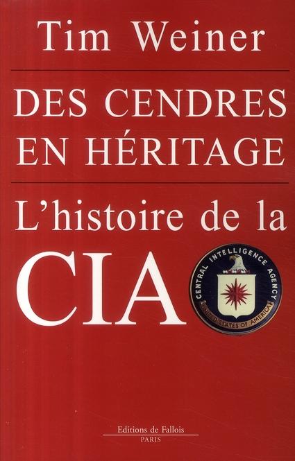 DES CENDRES EN HERITAGE. - L'HISTOIRE DE LA CIA