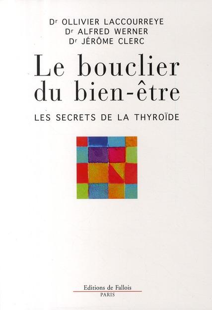 LE BOUCLIER DU BIEN-ETRE. LES SECRETS DE LA THYROIDE