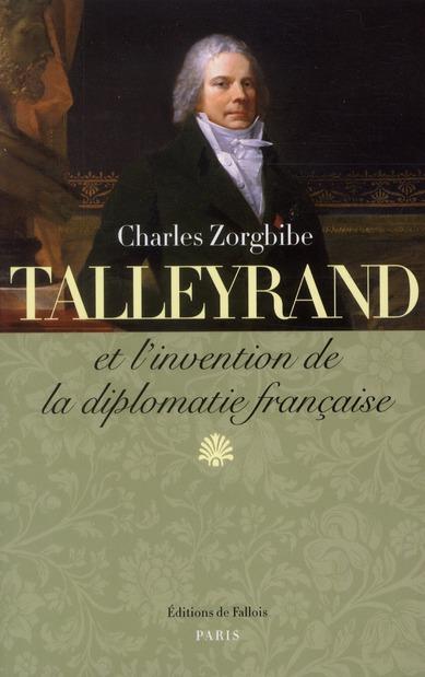 TALLEYRAND ET L'INVENTION DE LA DIPLOMATIE FR