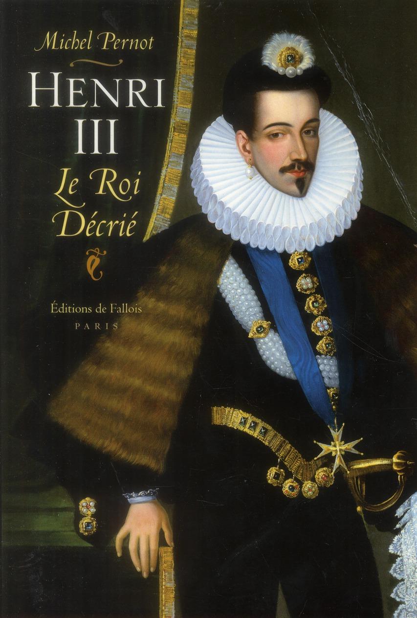 HENRI III LE ROI DECRIE