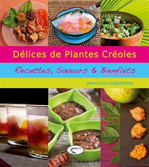 DELICES DE PLANTES CREOLES. RECETTES, SAVEURS ET BIENFAITS