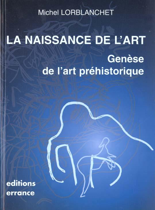 NAISSANCE DE L'ART - GENESE DE L'ART PREHISTORIQUE (LA)