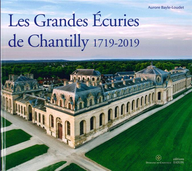 LES GRANDES ECURIES DE CHANTILLY, 1719-2019