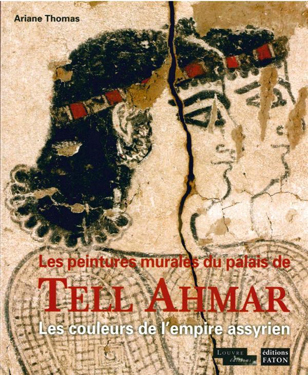 LES PEINTURES MURALES DU PALAIS DE TELL AHMAR - LES COULEURS DE L'EMPIRE ASSYRIEN