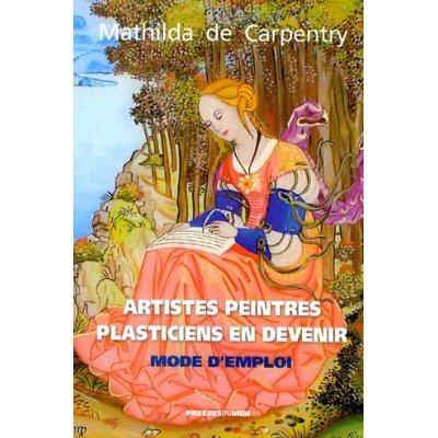 ARTISTES PEINTRES, PLASTICIENS EN DEVENIR MODE D EMPLOI