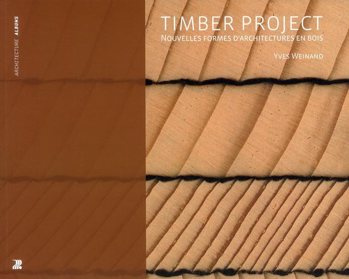 TIMBER PROJECT. NOUVELLES FORMES D'ARCHITECTURES EN BOIS