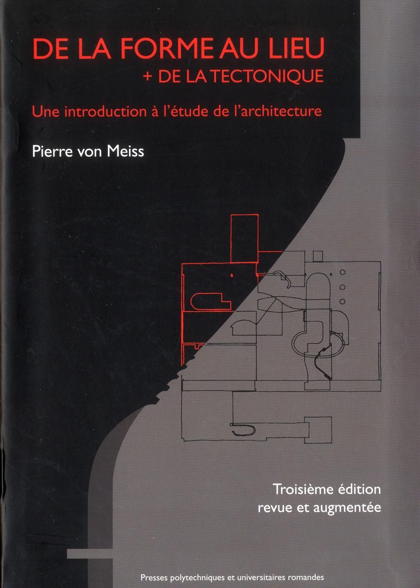 DE LA FORME AU LIEU UNE INTRODUCTION A L'ETUDE DE L'ARCHITECTURE - + DE LA TECTONIQUE UNE INTRODUCTI
