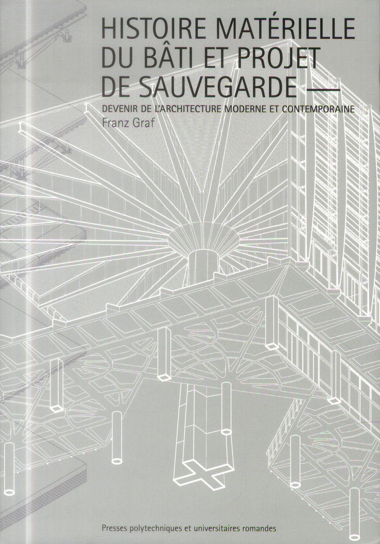 HISTOIRE MATERIELLE DU BATI ET PROJET DE SAUVEGARDE DEVENIR DE L'ARCHITECTURE MODERNE ET CONTEMPORAI