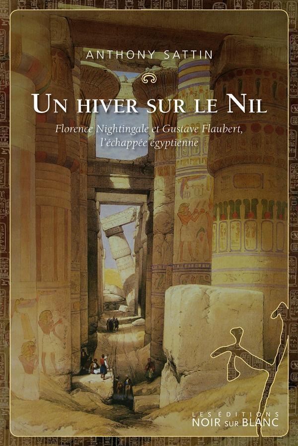 UN HIVER SUR LE NIL - FLORENCE NIGHTINGALE ET GUSTAVE FLAUBERT, L'ECHAPPEE EGYPTIENNE
