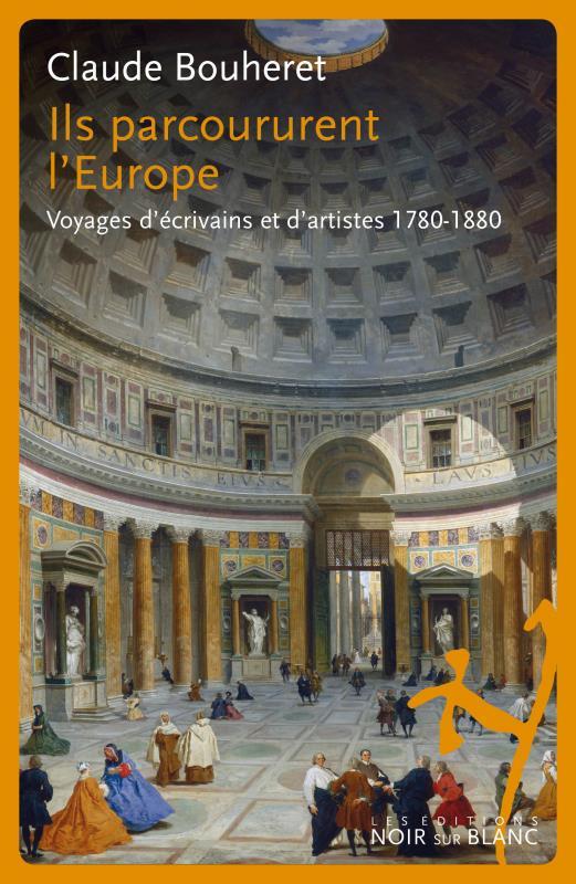 ILS PARCOURURENT L'EUROPE - VOYAGES D ECRIVAINS ET D ARTISTES 1780-1880