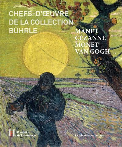MANET, CEZANNE, MONET, VAN GOGH - CHEFS D'OEUVRE DE LA COLLECTION BUHRLE