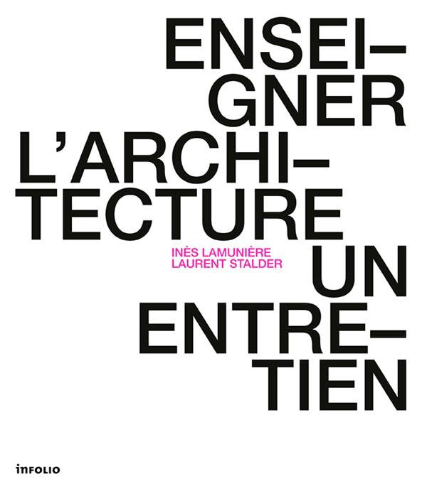 INES LAMUNIERE ET LAURENT STALDER - ENSEIGNER L'ARCHITECTURE