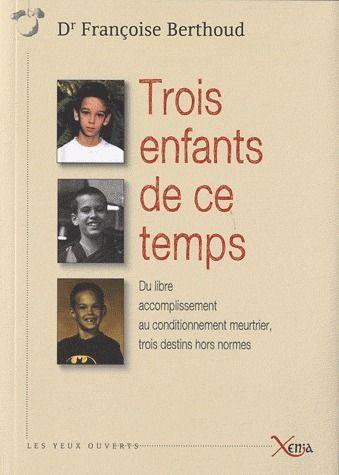 TROIS ENFANTS DE CE TEMPS - DU LIBRE ACCOMPLISSEMENT...