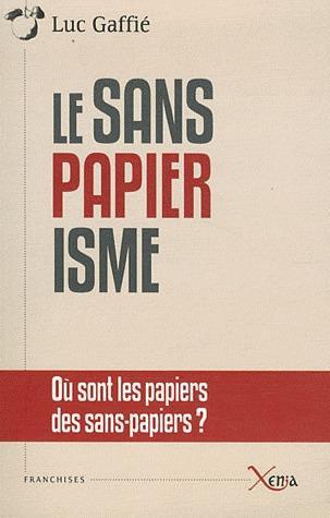 LE SANSPAPIERISME - OU SONT LES PAPIERS DES SANS-PAPIERS ?