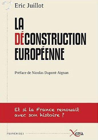 LA DECONSTRUCTION EUROPEENNE - ET SI LA FRANCE RENOUAIT AVEC SON HISTOI